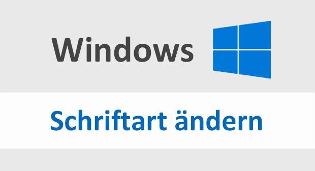 Standard Schriftart von Windows 10 ändern - so gehts